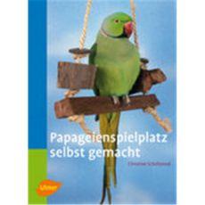 Papageienspielplatz selbst gemacht, Scholtyssek - Verlag Ulmer