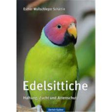 Edelsittiche - Haltung, Zucht und Artenschutz, Wullschleger - Oertel + Spoerer Verlag