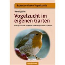 Vogelzucht im eigenen Garten, Egidius - Oertel + Spoerer Verlag