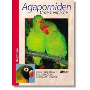 Agaporniden - Unzertrennliche, Ehlenbröker/Lietzow/Ehlenbröker - Verlag Ulmer