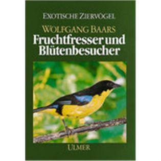 Fruchtfresser und Blütenbesucher, Baars - Verlag Ulmer