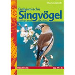 Einheimische Singvögel halten und züchten, Wendt - Verlag Ulmer