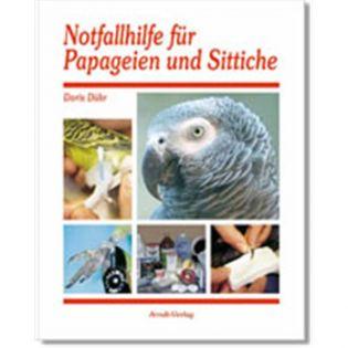 Notfallhilfe für Papageien und Sittiche, Dühr - Arndt-Verlag
