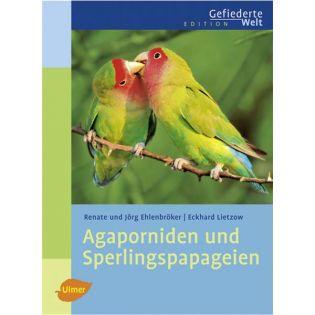 Agaporniden und Sperlingspapageien, Ehlenbröker/Ehlenbröker/Lietzow - Verlag Ulmer