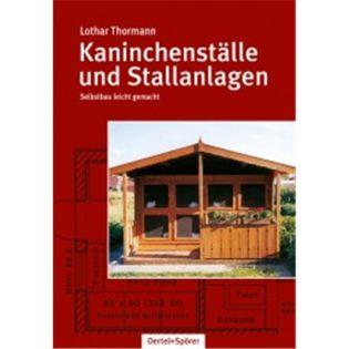 Kaninchenställe und Stallanlagen, Thormann - Oertel + Spoerer Verlag